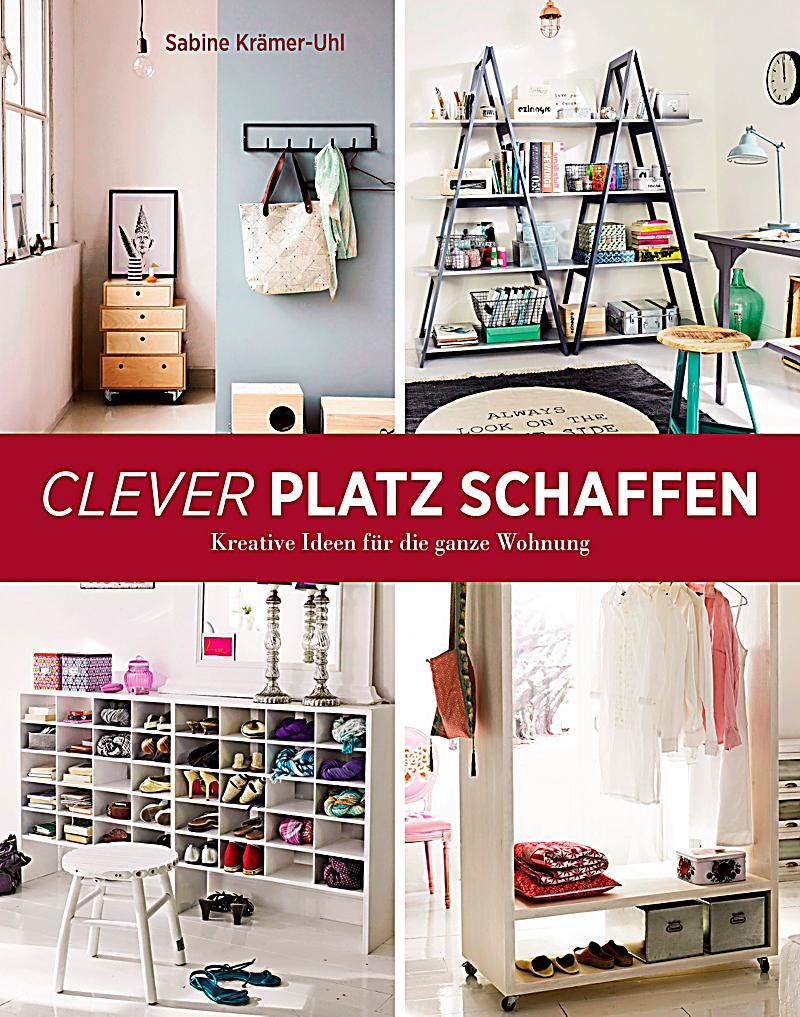 clever platz schaffen buch portofrei bei bestellen. Black Bedroom Furniture Sets. Home Design Ideas