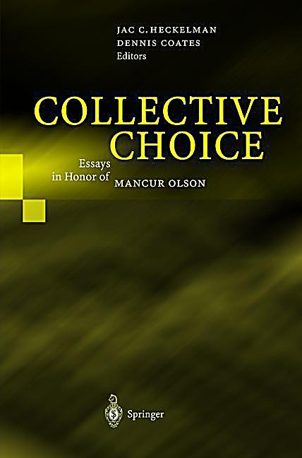 choice collective essay honor in mancur olson Edition pdf collective decision making social choice and political economy collective action in the formation of pre modern states collective effects in.