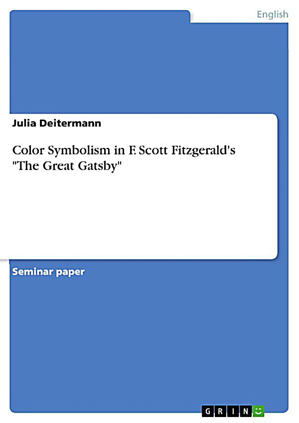 symbolism in the great gatsby by scott fitzgerald F scott fitzgerald, the author of the great gatsby, was actually named after his distant cousin francis scott key, of 'star-spangled banner' fame while they never met (key died in 1843, and fitzgerald was born in 1896), they both gained fame for writing works that seemed to epitomize the american experience of their time.