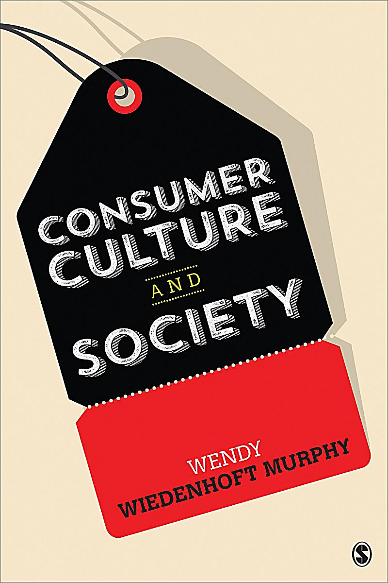 about consumer culture The second edition of consumer culture explores the nature and role of consumption in modern societies celia lury's up-to-date revision of this successful classic establishes the importance of new object-based studies for consumer culture, and incorporates new chapters on branding and the rise of ethical consumption.
