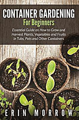 Container gardening for beginners ebook jetzt bei - Container gardening for beginners practical tips ...