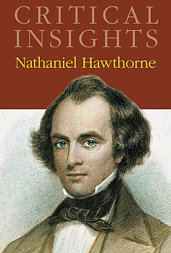 critical essay on nathaniel hawthorne Nathaniel hawthorne and the social morality  hawthorne and the interest of history in new essays on hawthorne  cited in critical insights of nathaniel hawthorne.