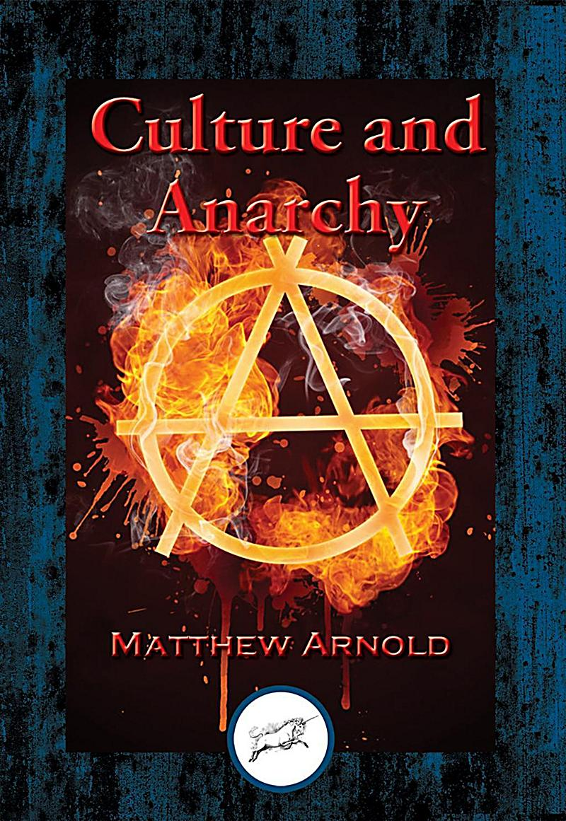 essay culture and anarchy Liam labute september 2, 2014 eng4u mr d greenham culture and anarchy analysis in this short snippet from culture and anarchy matthew arnold tries to explain.