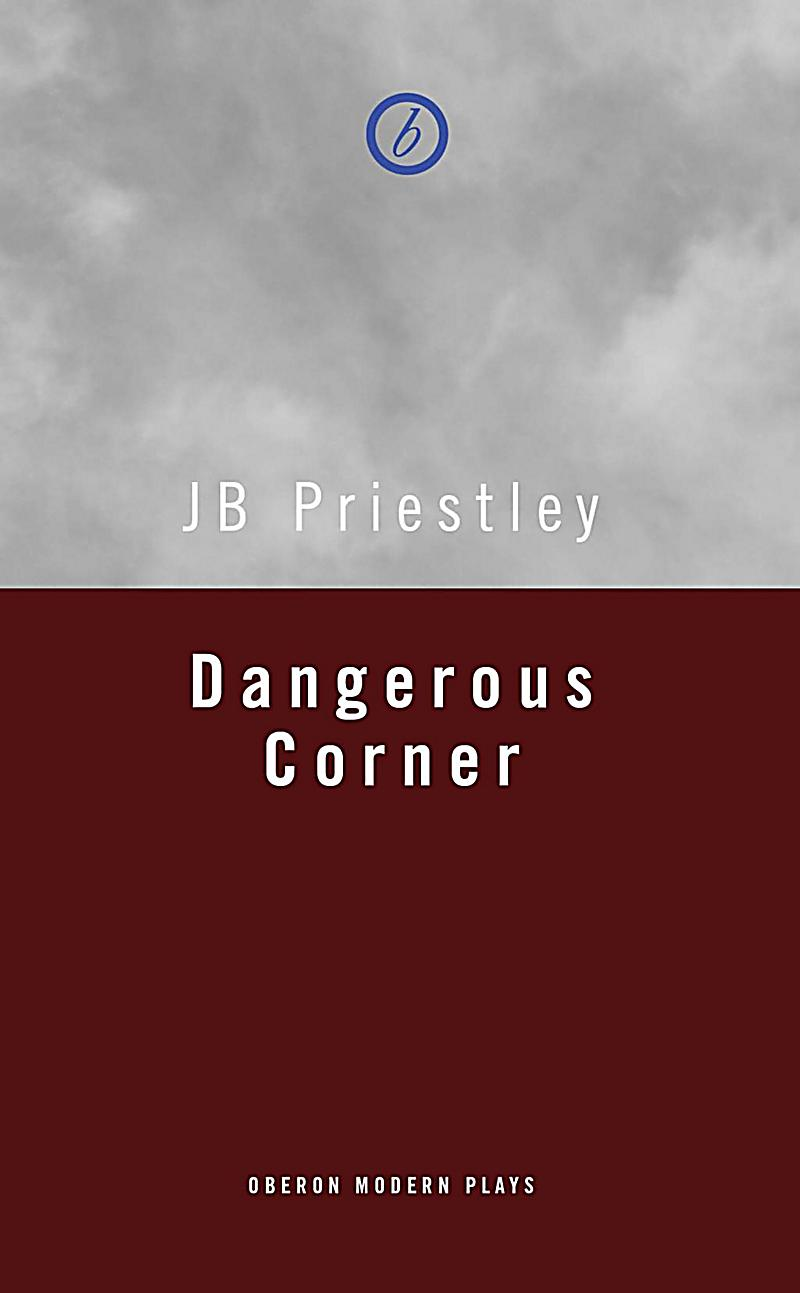 dangerous corner What makes dangerous corner durable is priestley's ingenuity a group of high-fliers, here all part of a transatlantic publishing firm, are enjoying a weekend in the country home of robert and .