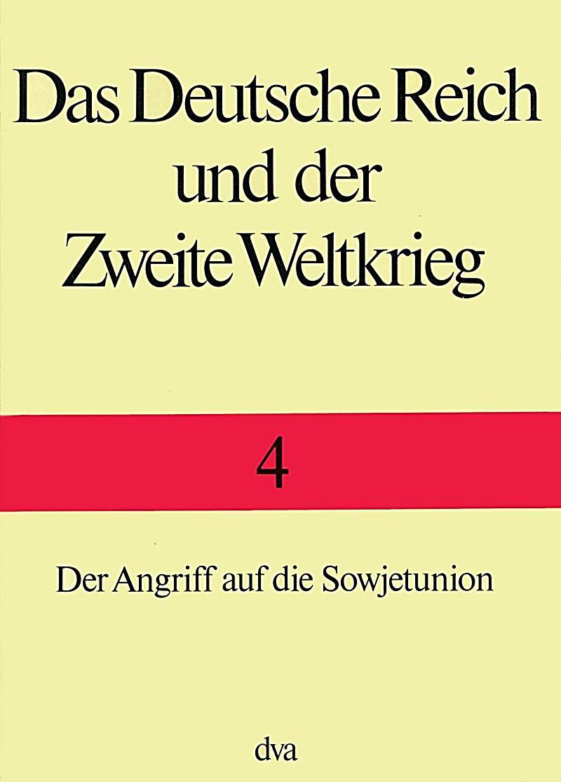 Das Deutsche Reich Und Der Zweite Weltkrieg Bd 4 Der Angriff Auf Die