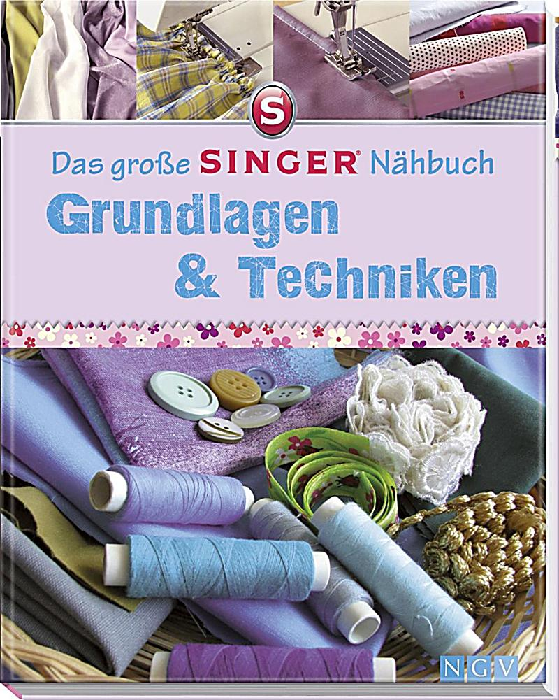 das gro e singer n hbuch grundlagen techniken buch. Black Bedroom Furniture Sets. Home Design Ideas