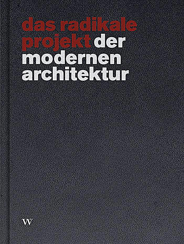 das radikale projekt der modernen architektur buch portofrei. Black Bedroom Furniture Sets. Home Design Ideas