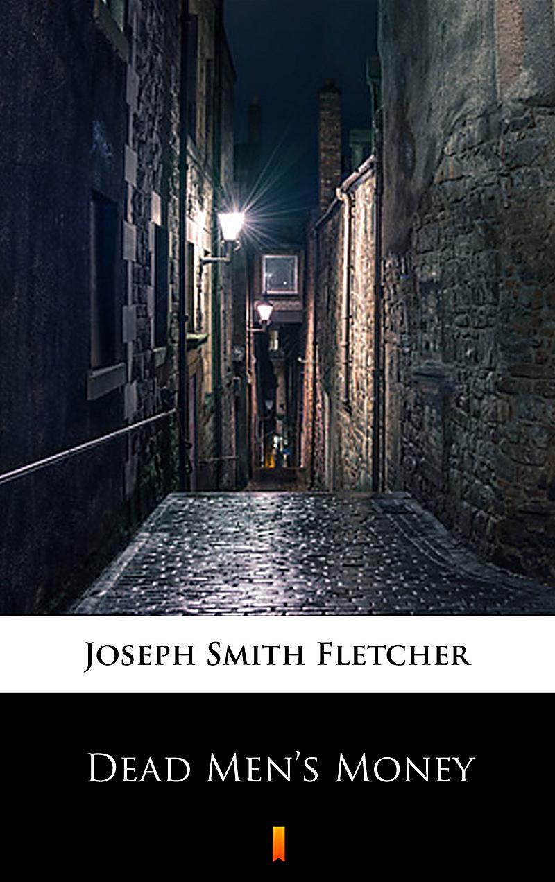 Read Dead Men's Money Online, Free Books by J. S. Fletcher ...