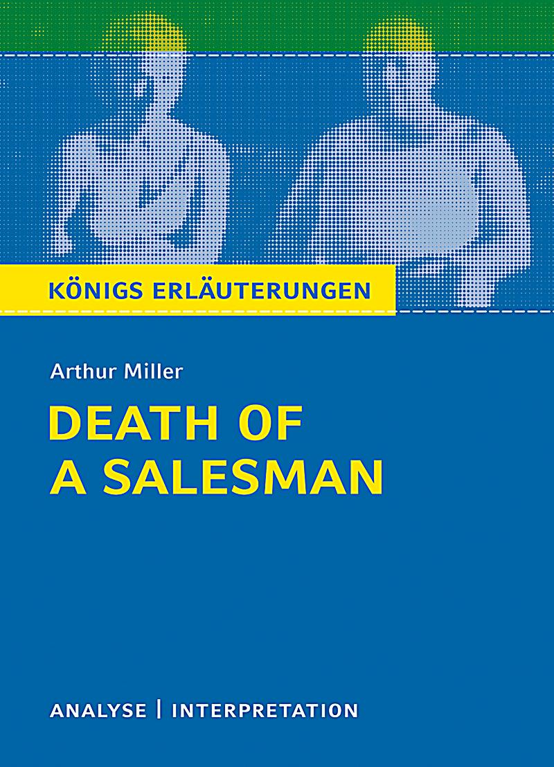 a personal interpretation of arthur millers death of a salesman William willy loman is a fictional character and the protagonist of arthur miller's classic play death of a salesman, which debuted on broadway with lee j cobb.