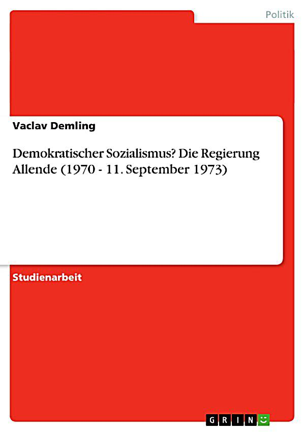 demokratischer sozialismus die regierung allende 1970 11 september 1973 ebook. Black Bedroom Furniture Sets. Home Design Ideas