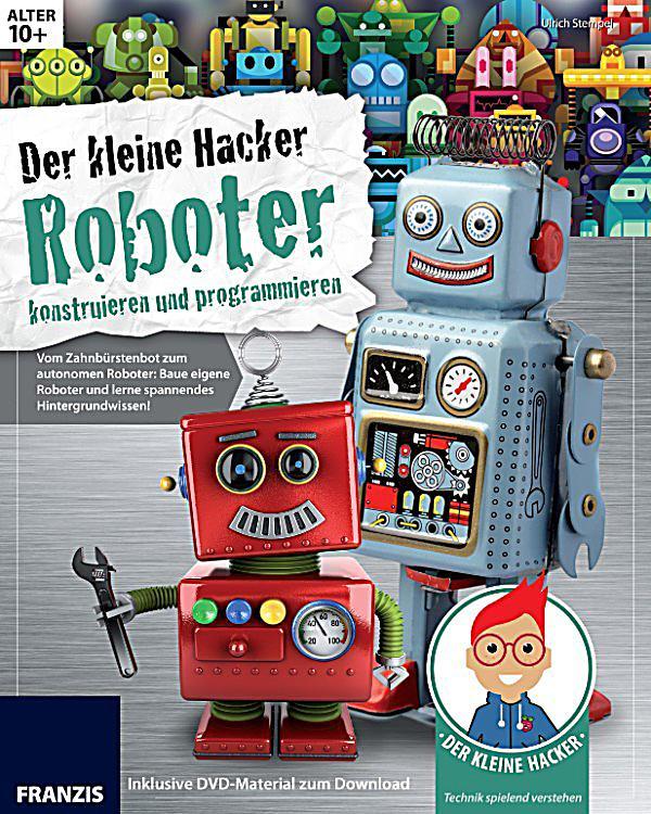 der kleine hacker der kleine hacker roboter konstruieren. Black Bedroom Furniture Sets. Home Design Ideas