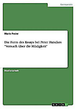 die form des essays bei peter handkes versuch ber die m digkeit buch. Black Bedroom Furniture Sets. Home Design Ideas