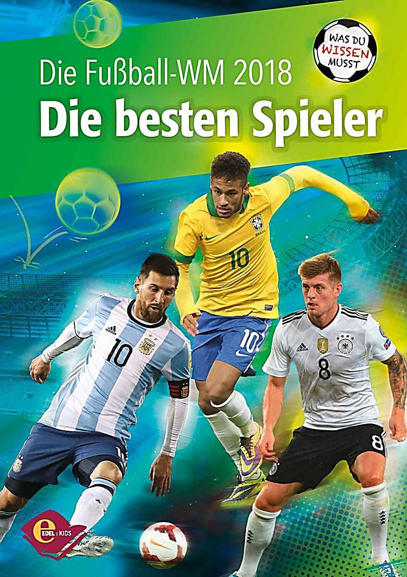 die fu ball wm 2018 die besten spieler buch. Black Bedroom Furniture Sets. Home Design Ideas