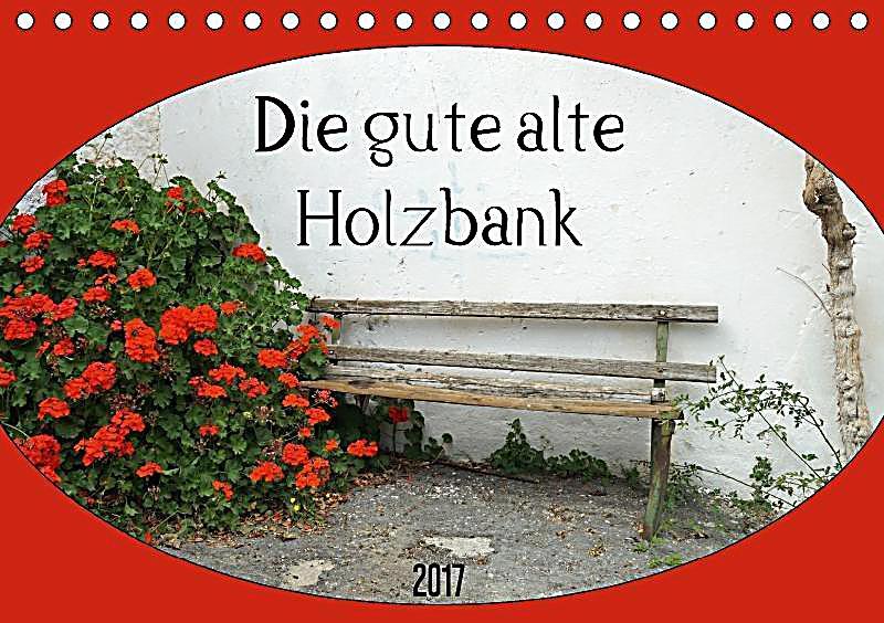 die gute alte holzbank tischkalender 2017 din a5 quer kalender bestellen. Black Bedroom Furniture Sets. Home Design Ideas