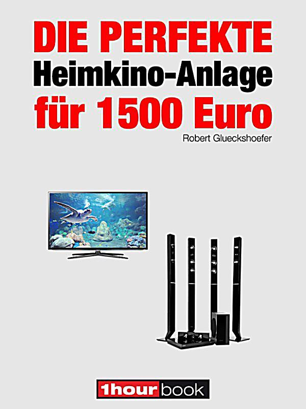 die perfekte heimkino anlage f r 1500 euro ebook. Black Bedroom Furniture Sets. Home Design Ideas
