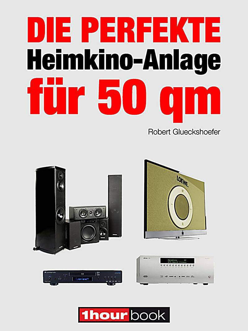 die perfekte heimkino anlage f r 50 qm ebook. Black Bedroom Furniture Sets. Home Design Ideas