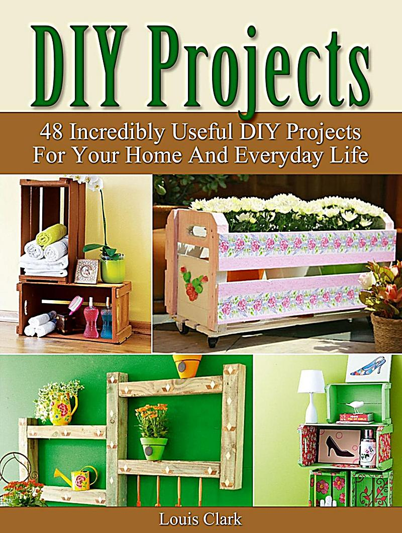Diy projects 48 incredibly useful diy projects for your home and everyday life ebook - Insanely easy clever diy projects home ...