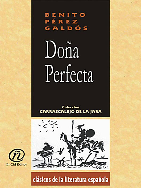 dona perfecta Doña perfecta, likewise, had a barrier constructed in order to prevent intruders from entering her private garden, as licurgo remarks when pepe suggests entering through the back (84) in spite of her efforts, the physical barrier is an inadequate measure for keeping outsiders from invading the sacred space of her land and, by extension, orbajosa.