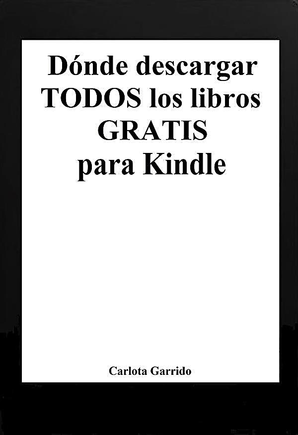 d nde descargar todos los libros gratis para kindle en espa ol ebook. Black Bedroom Furniture Sets. Home Design Ideas