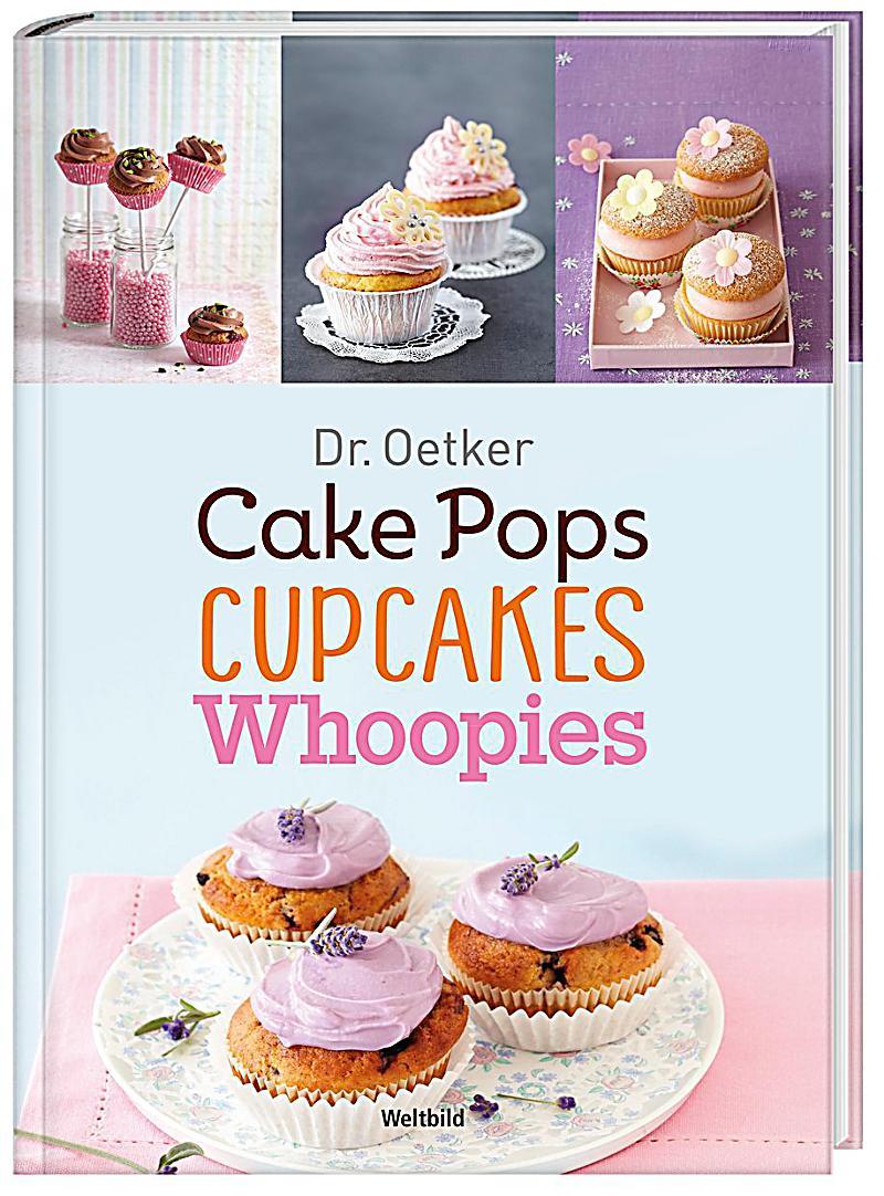 dr oetker cake pops cupcakes whoopies weltbild ausgabe. Black Bedroom Furniture Sets. Home Design Ideas