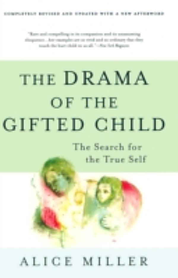 """the feeling of love in the drama of a gifted child by alice miller Even today, though, mothers and daughters feel like the new world of   likewise, alice miller's the drama of the gifted child chronicles the kinds of  abuse  the forsyte saga alone, asks the young alison, """"do you love me."""