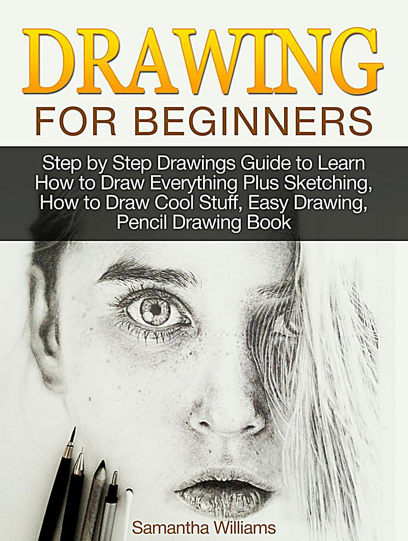 Drawing For Beginners: Step by Step Drawings Guide to ...