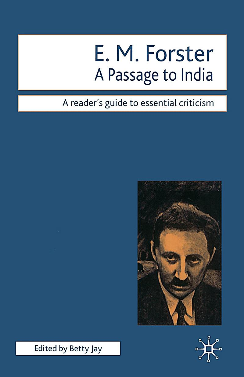 a passage to india by forster essay A passage to india essay this passage helps the reader understand and imagine the harsh setting of the forster, e m a passage to india, new york: harcourt.