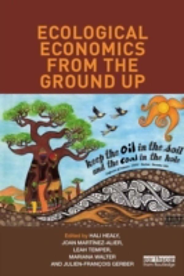 ecological economics Ecological economics from the ground up takes a unique and much-needed  bottom-up approach to teaching ecological economics and political ecology,  using.