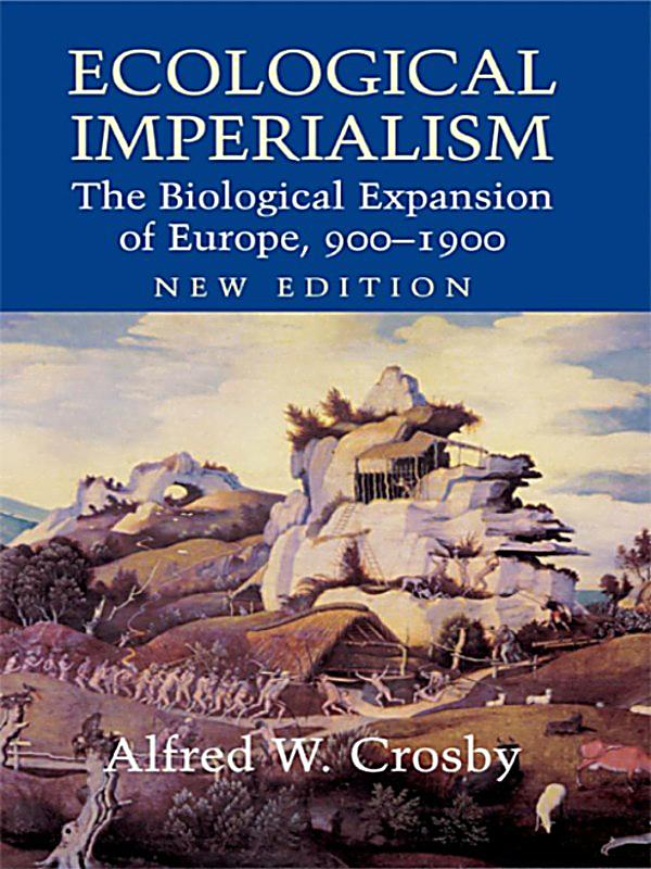 ecological imperialism crosby Alfred crosby, pangaea revisited, from ecological imperialism: the biological expansion of europe, 900-1900 i it is necessary to begin at the beginning in considering the neo-europes (areas such as.