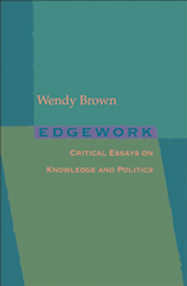 edgework critical essays on knowledge and politics Edgework: critical essays on knowledge and politics  of the immediate is also how this degov-erning rearticulates critical theory and politics after.