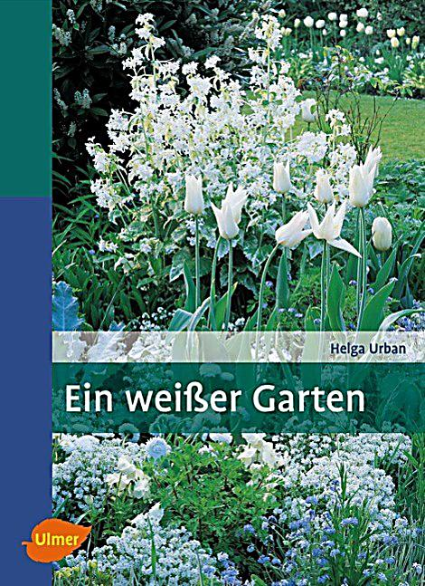 ein weisser garten buch von helga urban bei bestellen. Black Bedroom Furniture Sets. Home Design Ideas