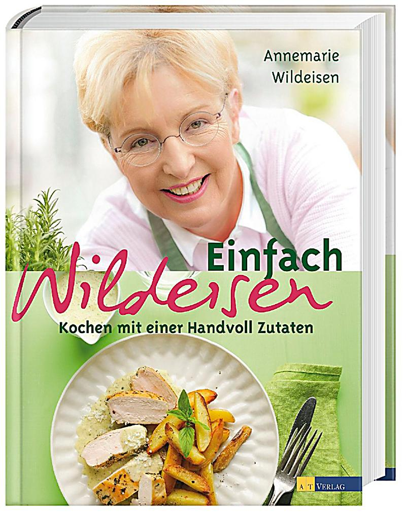 Mein Küchenjahr Annemarie Wildeisen ~ einfach wildeisen buch jetzt portofrei bei weltbild ch bestellen