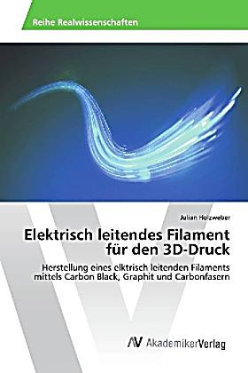 elektrisch leitendes filament f r den 3d druck buch versandkostenfrei. Black Bedroom Furniture Sets. Home Design Ideas