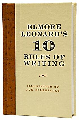 elmore leonard 10 rules of writing Writing programme elmore leonard's 10 rules of writing by elmore  leonard these are rules i've picked up along the way to help me remain  invisible.