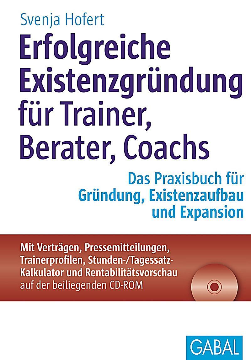 Erfolgreiche Existenzgründung für Trainer, Berater, Coachs, m. CD-ROM - Svenja Hofert,