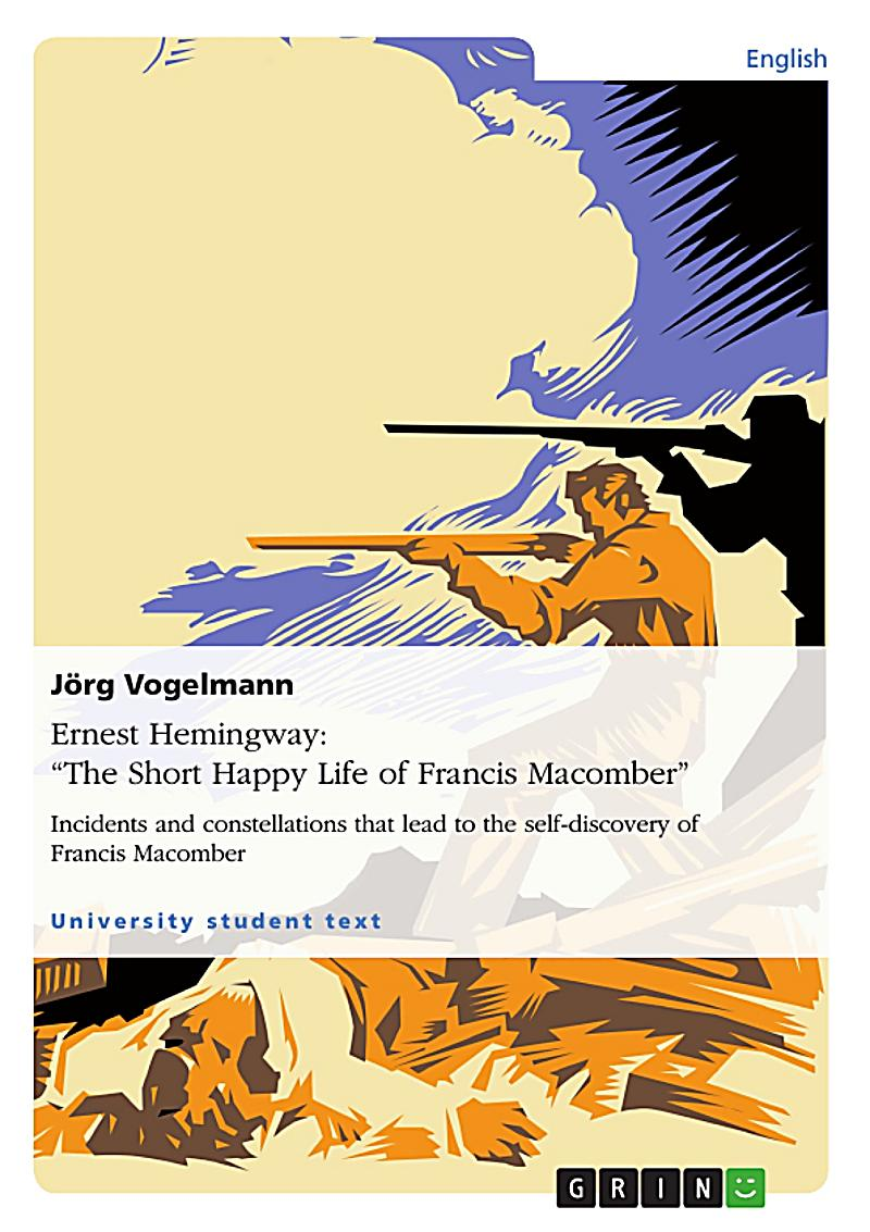 "an analysis of francis in the short happy life of francis macomber by ernest hemingway Analysis ""the short happy life of francis macomber"" (1938) ernest hemingway (1899-1961) ""the happy life of francis macomber begins on the plains of."
