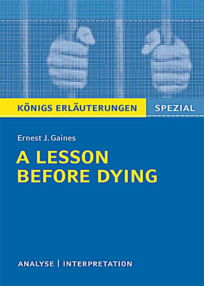 an analysis of a lesson before dying by ernest j gaines 24 quotes from a lesson before dying: 'i want you to show them the difference  between what they think you are and what you can be.