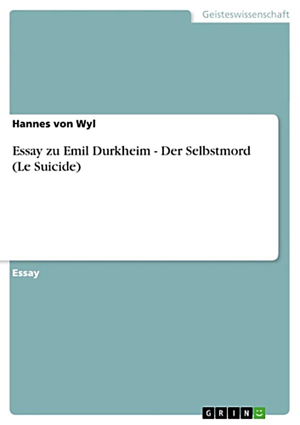 suicide by emile durkheim essay View this essay on durkheim's study of suicide in emile durkheim's in emile durkheim's 1997 book suicide he discusses both the causes of and the reasons for.