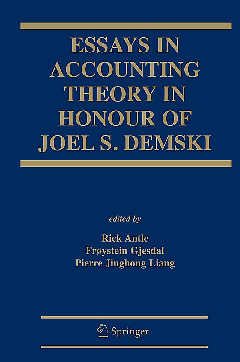accounting demski essay honor in joel s theory Document readers online 2018 essays in accounting theory in honour of joel s demski 1st edition essays in accounting theory in honour of joel s demski.