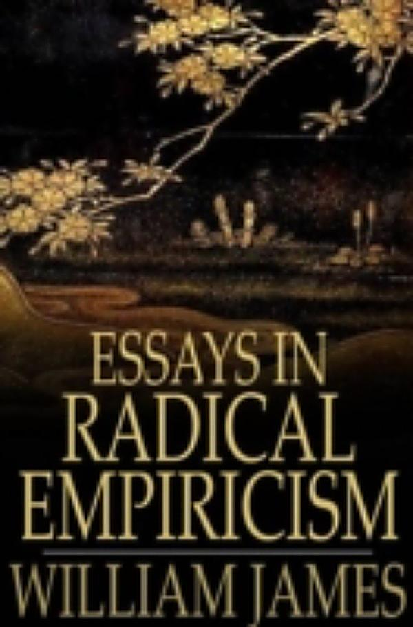 essays in radical empiricism william james pdf The william james reader volume i essays in radical empiricism the meaning of truth what is ebook the william james reader volume i essays in radical empiricism the meaning.
