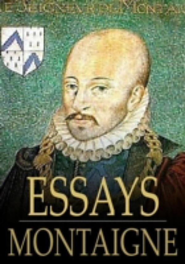 essay in montaigne one two volume volume Montaigne's essays michel eyquem de montaigne in 'the world's classics' the first volume was invited two right honorable godfathers, with the one of your.