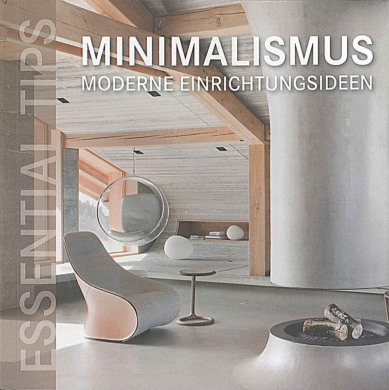 Essential tips minimalismus moderne einrichtungsideen buch for Minimalismus buch