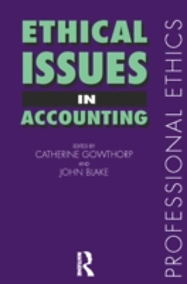 ethical issues in business and accounting This paper explores the nature and incidence of creative accounting practices within the context of ethical considerations it explores several definitions of c.