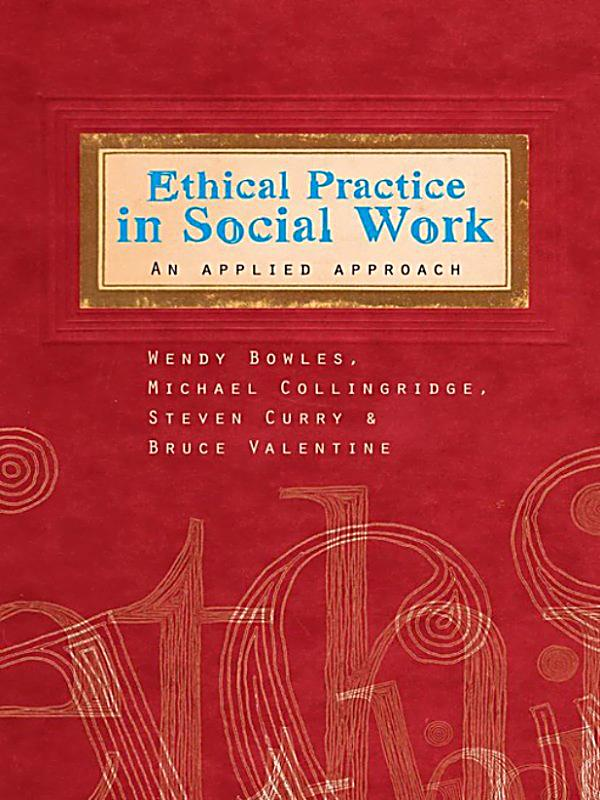 ethical practice in social work The aim of this assignment is to demonstrate links between different codes defining ethical practice, legislation and the requirements of professional conduct.