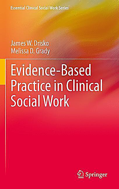 evidence based practice social work Social work interns research, projects and best practices 2011-2012 katherine pruitt, lcsw and lori kurzejeski, lcsw the research and evidence based practice committee collected social work interns.