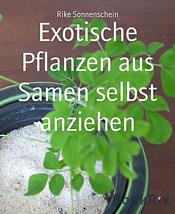 exotische pflanzen aus samen selbst anziehen ebook. Black Bedroom Furniture Sets. Home Design Ideas