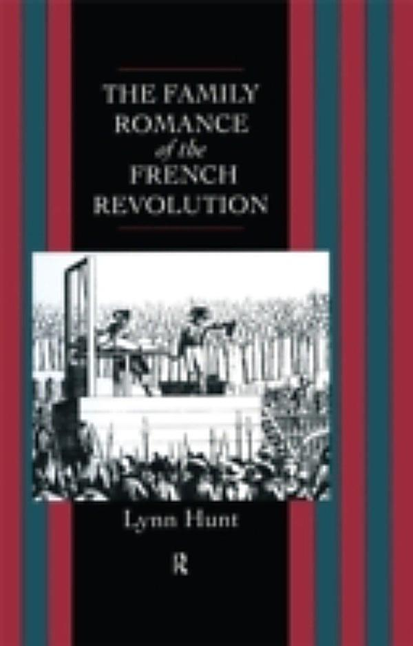 the family romance of french revolution Read family romance of the french revolution by lynn hunt with rakuten kobo this latest work from an author known for her contributions to the new cultural history is a daring, multidisciplinary i.