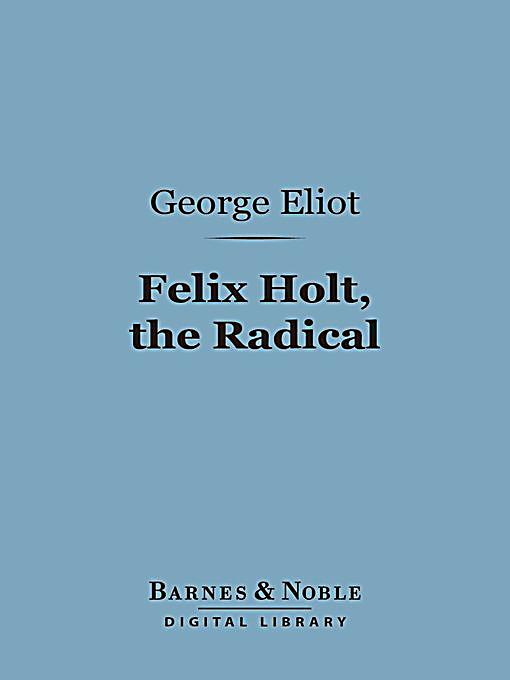 the portrayal of eliot in felix holt the radical A comprehensive selection of van der velden's paintings portraying the wild,   felix holt [the main character in george eliot's novel felix holt, the radical,.