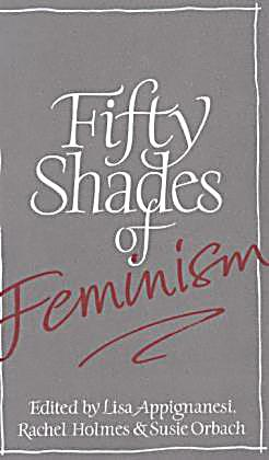 50 shades feminist theory Feministing is a labor of love and all our staff has please put me down as not appalled and, for the love of god, stop asking as for any feminist tsk-tsking over 50 shades, let me i'm not totally buy it but if that is the case, here's a alternative theory.
