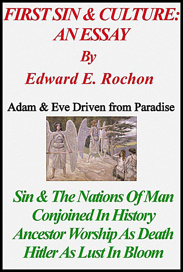essays on original sin Although the concept of original sin is derived from the story of adam and eve's disobedience recorded in genesis, the term original sin and the concept of a hereditary sin passed on to the entire human race are totally absent from the old testament and the gospels.
